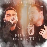 musica-eu-me-rendo-a-ti-gabriel-henrique