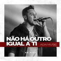 musica-nao-ha-outro-igual-a-ti-adai-music