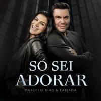 musica-so-sei-adorar-marcelo-dias-e-fabiana
