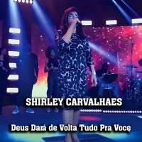 musica-deus-dara-de-volta-tudo-pra-voce-shirley-carvalhaes