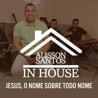 musica-jesus-o-nome-sobre-todo-nome-alisson-santos