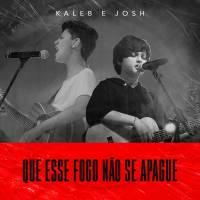 musica-que-esse-fogo-nao-se-apague-kaleb-e-josh