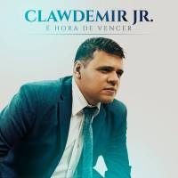 cd-clawdemir-jr-e-hora-de-vencer
