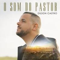 musica-o-som-do-pastor-dilson-castro