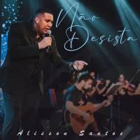 musica-nao-desista-alisson-santos