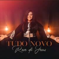 musica-tudo-novo-rose-di-jesus