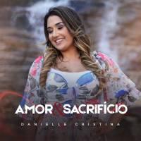 musica-amor-e-sacrificio-danielle-cristina