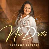 musica-nao-desista-rozeane-ribeiro