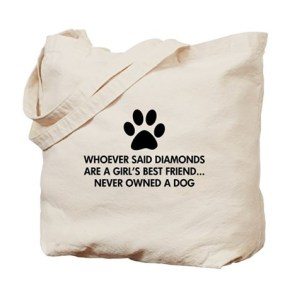 Girl's Best Friend Dog Tote Bag. Whoever said diamonds are a girl's best friend never owned a dog.