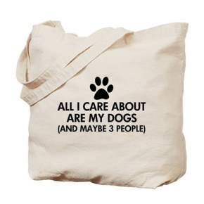 All I Care About Are My Dogs Saying Tote Bag  All I care about are my dogs, and maybe 3 people.
