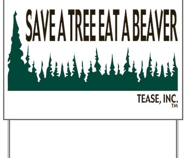 Save A Tree Eat A Beaver Yard Sign