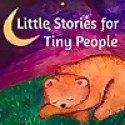 Little Stories for Tiny People   Anytime and bedtime stories for kids