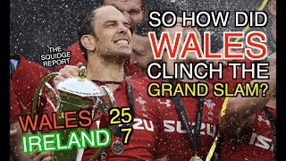 So how did Wales clinch the Grand Slam?   Wales 25 - 7 Ireland   The Squidge Report