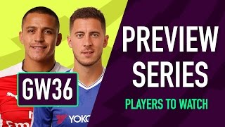 Gameweek 36 Preview | PLAYERS TO WATCH | Fantasy Premier League 2016/17