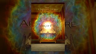The Days of Noah: Ark of Fire (Part 4)