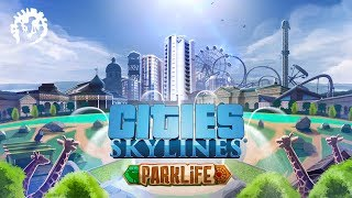 Cities: Skylines - Parklife Announcement Trailer | Pre-order TODAY!