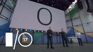 What's New in Android (Google I/O '17)