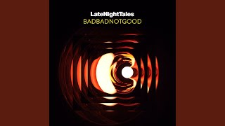 Late Night Tales: Badbadnotgood (Continuous Mix)
