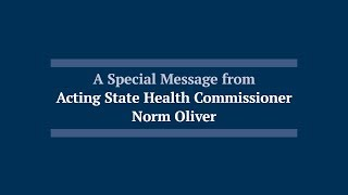 A Special Message from Acting State Health Commissioner Norm Oliver