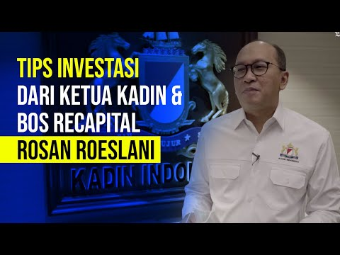 Tips Investasi Ketua Kadin & Bos Recapital : Rosan P. Roeslani