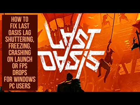 How to Fix Last Oasis Lag shuttering, Freezing, crashing on Launch or FPS drop issue