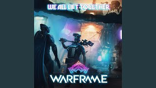 We All Lift Together (From ″Warframe″)