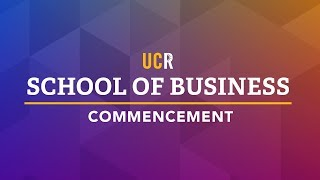 UCR School of Business Commencement Ceremony