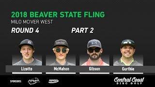 2018 Beaver State Fling Round 4 Part 2 (Lizotte, McMahon, Gibson, Gurthie)