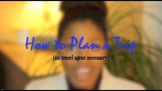 Travel Tips: How to Plan a Trip!