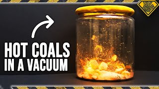What Do HOT COALS do in a Vacuum Chamber?
