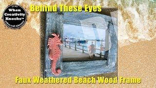 Faux Weathered Beach Wood Frame