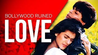 How Bollywood Ruined Love