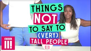 Things Not To Say To (Very) Tall People