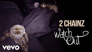 2 Chainz - Watch Out (Explicit)
