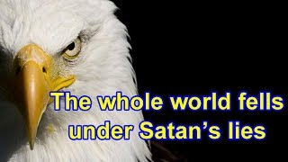 The whole world fells under Satan's lies