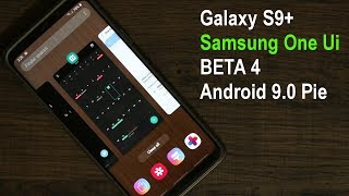 Galaxy S9 Plus running Samsung One Ui BETA 4 Update (Android 9.0 Pie)