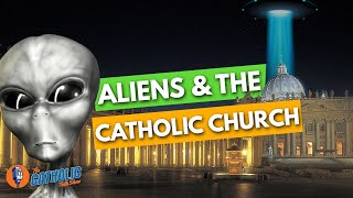 What Does The Catholic Church Teach About Aliens | The Catholic Talk Show