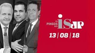 Os Pingos Nos Is - 13/08/18