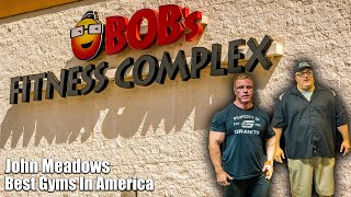 John Meadows Best Gyms In America | Bob's Fitness Complex