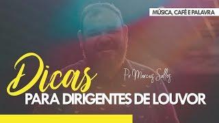 Dicas Para Dirigentes de Louvor // Pr. Marcus Salles