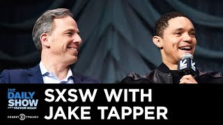 The Daily Show LIVE @ SXSW with Jake Tapper: Preparing for the 2020 Election & Keeping Up with Trump