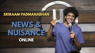 News & Nuisance Pt. 3: Online | Stand Up Comedy by Sriraam Padmanabhan