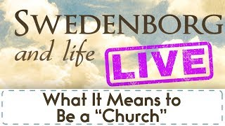 Swedenborg and Life Live: What It Means to Be a ″Church″