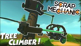 Piston Powered TREE CLIMBER!!! - Scrap Mechanic Creations! - Episode 93