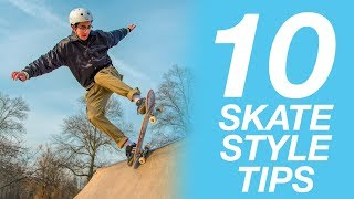 10 SKATE STYLE TIPS