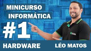 Minicurso Informática para Passar #1 Aula de Hardware - Prof Léo Matos