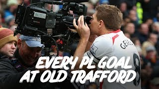 Every Liverpool Premier League goal at Old Trafford | Torres, Gerrard and much more