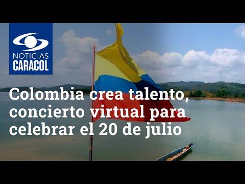 Colombia crea talento, el concierto virtual para celebrar este 20 de julio