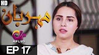 Meherbaan - Episode 17 | A Plus ᴴᴰ Drama | Affan Waheed, Nimrah khan, Asad Malik