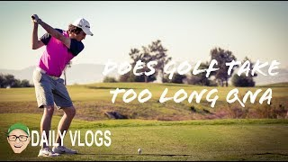 DOES GOLF TAKE TOO LONG